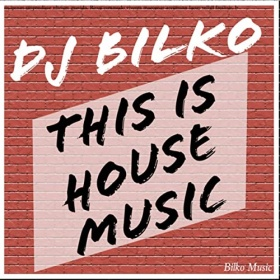 DJ BILKO - THIS IS HOUSE MUSIC